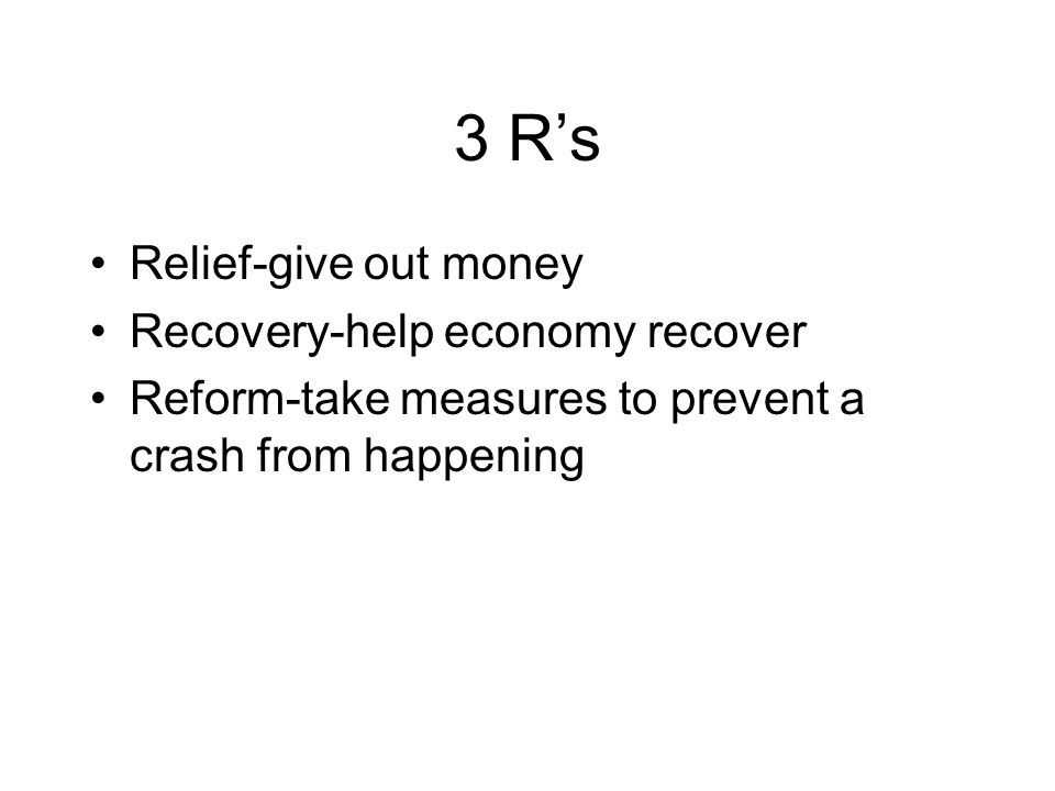 3 Rs Relief-give out money Recovery-help economy recover Reform-take measures to prevent a crash from happening