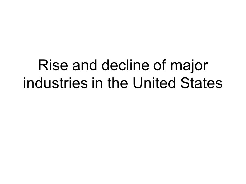 Rise and decline of major industries in the United States