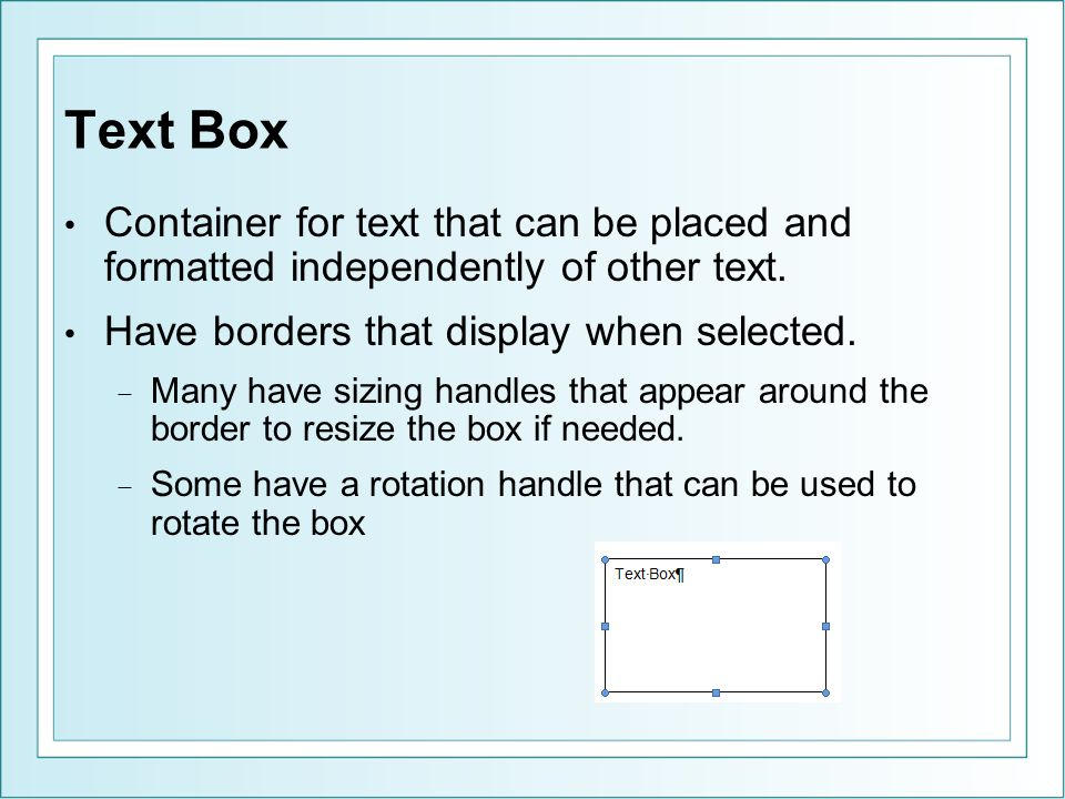 Text Box Container for text that can be placed and formatted independently of other text.