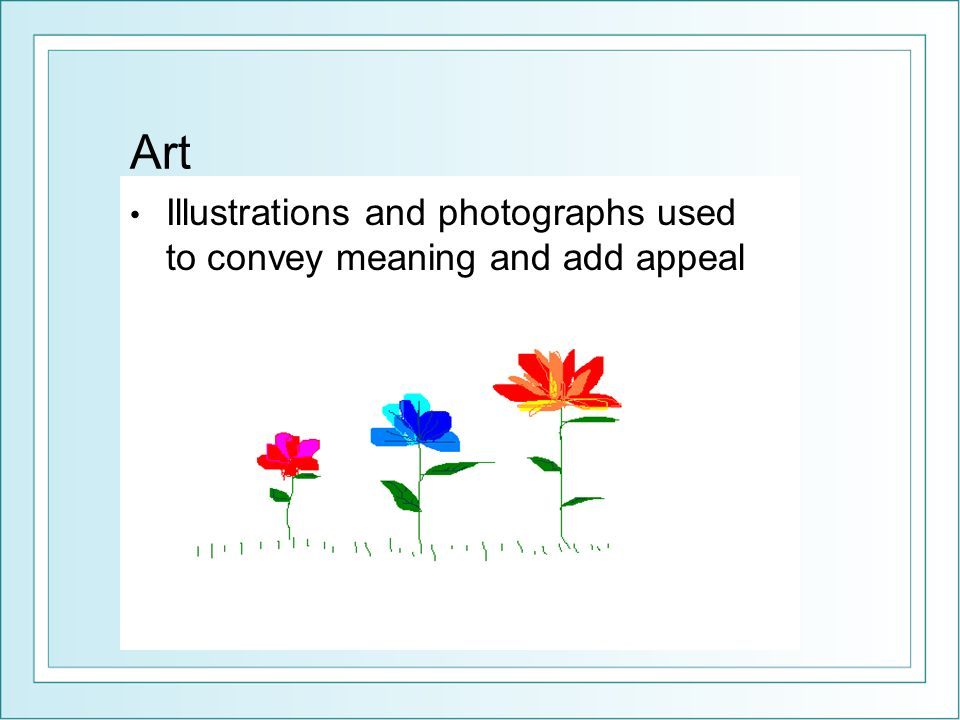 Art Illustrations and photographs used to convey meaning and add appeal