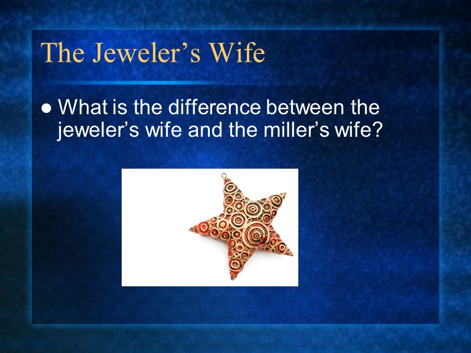The Jewelers Wife What is the difference between the jewelers wife and the millers wife?