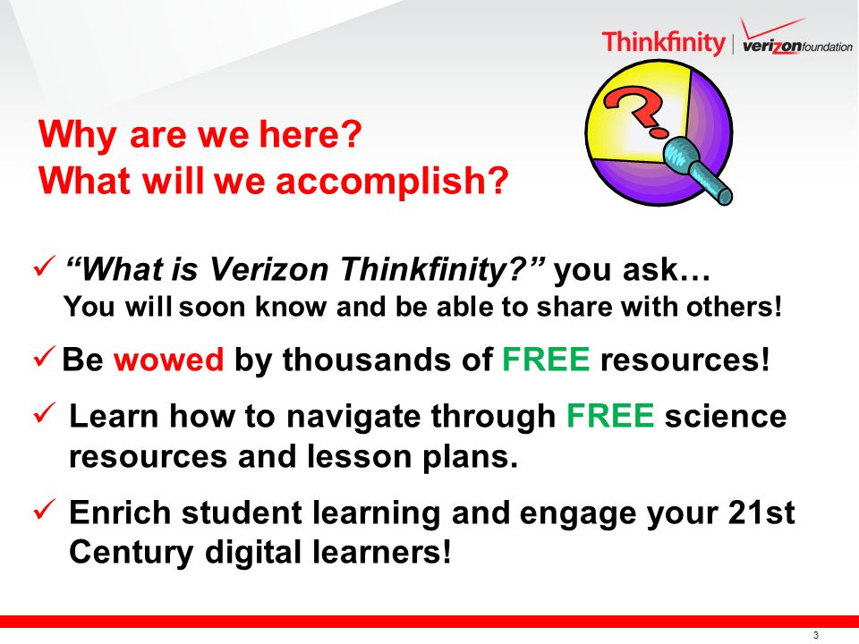 3 What is Verizon Thinkfinity. you ask… You will soon know and be able to share with others.