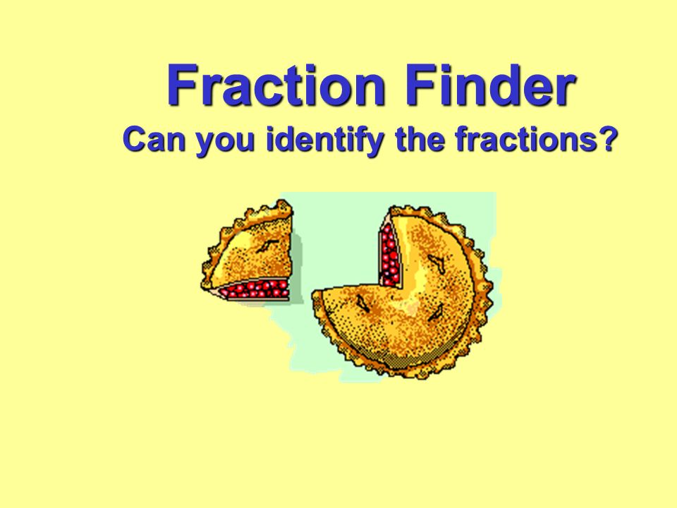 Fraction Finder Can you identify the fractions