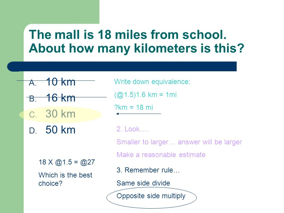 The mall is 18 miles from school. About how many kilometers is this.