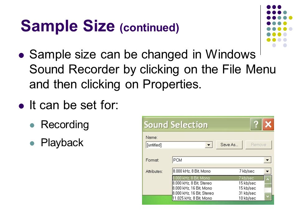 Sample Size (continued) Sample size can be changed in Windows Sound Recorder by clicking on the File Menu and then clicking on Properties.