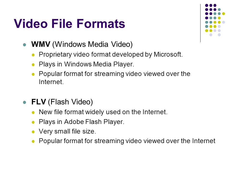 Video File Formats WMV (Windows Media Video) Proprietary video format developed by Microsoft.