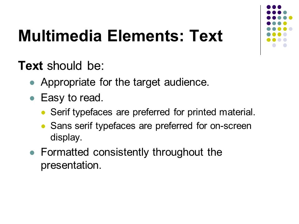 Multimedia Elements: Text Text should be: Appropriate for the target audience.
