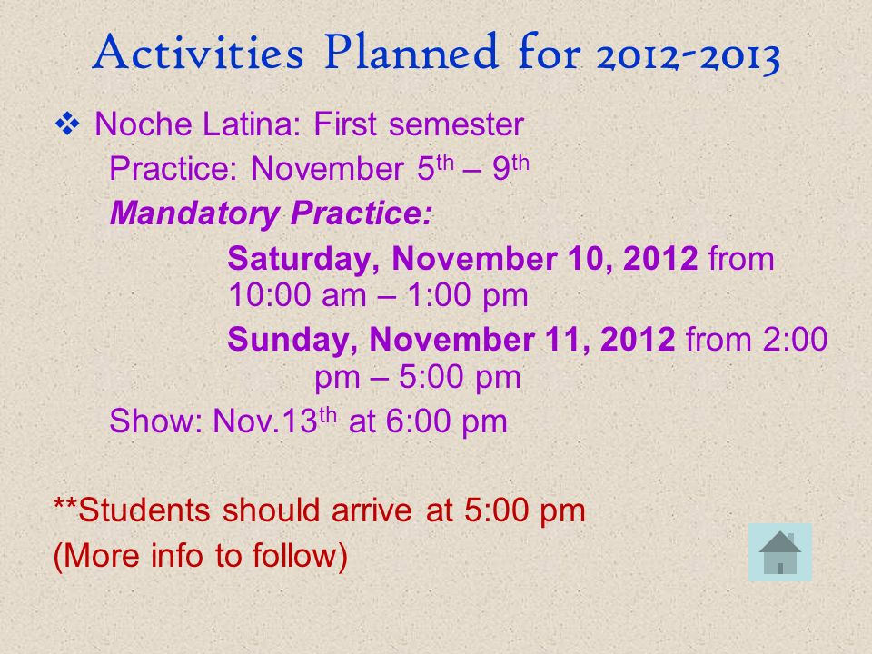 Activities Planned for 2012-2013 Noche Latina: First semester Practice: November 5 th – 9 th Mandatory Practice: Saturday, November 10, 2012 from 10:0