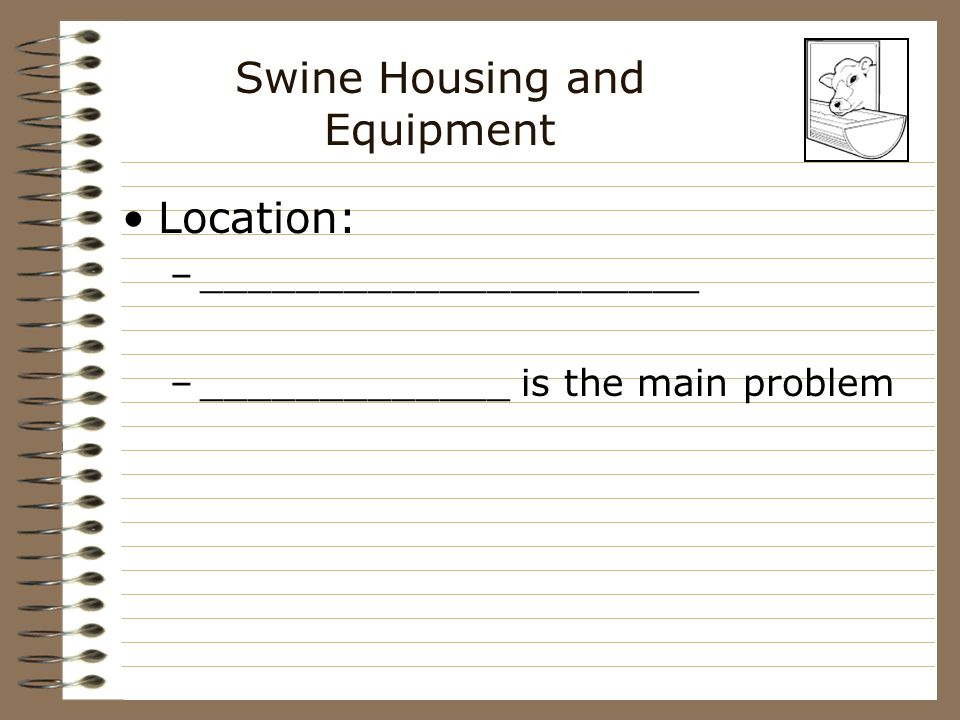 Swine Housing and Equipment Equipment: –______________ feeding and __________________ more ______________ requires less _______________ –_____________ watering and feeding ___________ cost requires more _______________________