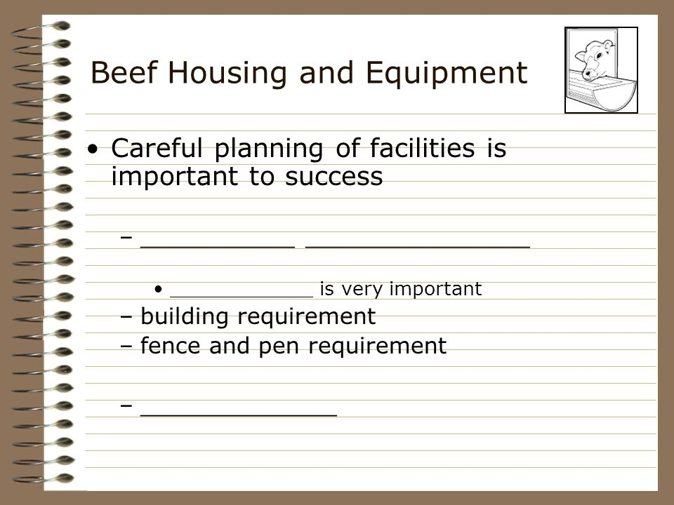 Beef Housing and Equipment Wise planning –makes __________________ easier –saves ___________________ –ensures a safe working environment –cost ____________