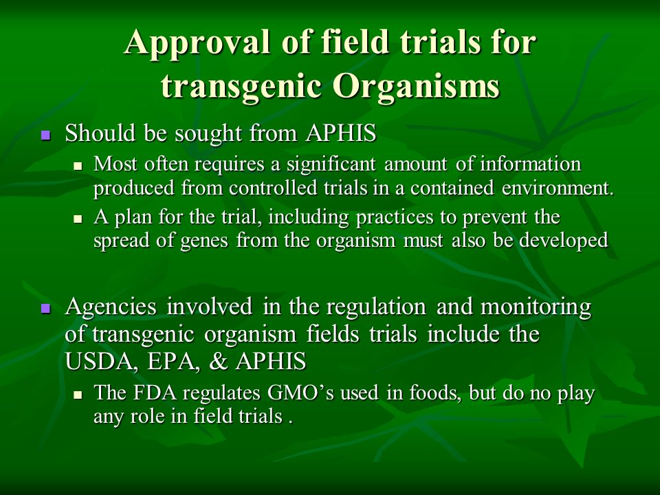 Approval of field trials for transgenic Organisms Should be sought from APHIS Should be sought from APHIS Most often requires a significant amount of