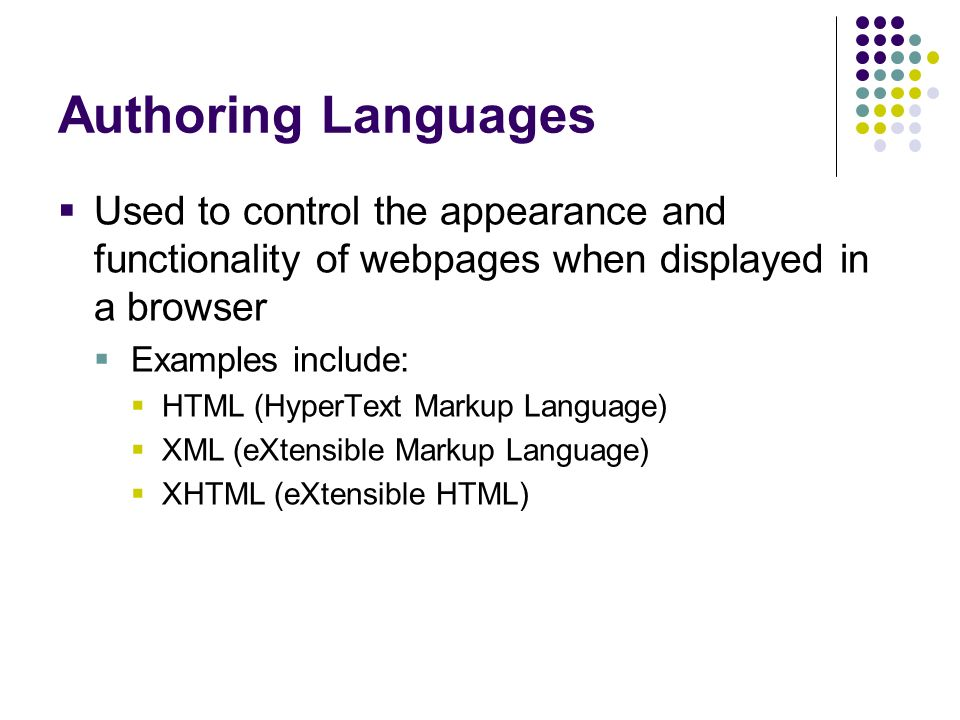 Authoring Languages Used to control the appearance and functionality of webpages when displayed in a browser Examples include: HTML (HyperText Markup