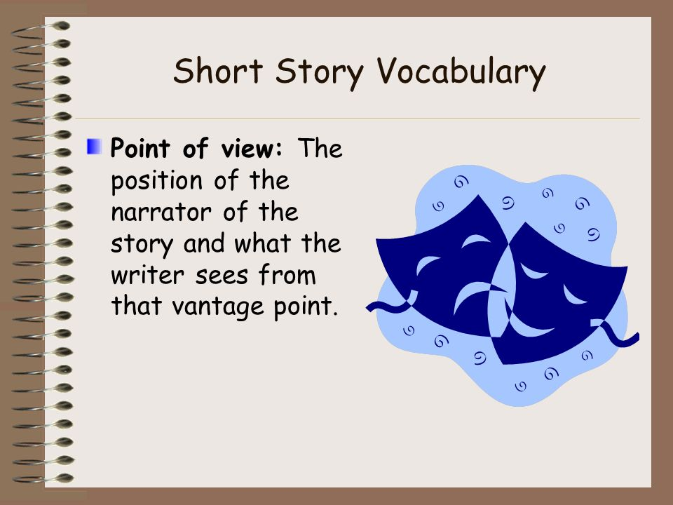 Short Story Vocabulary Theme: The storys main ideas. The message the writer intends to communicate by telling the story.