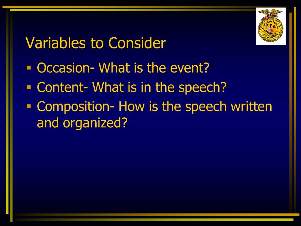 Variables to Consider Occasion- What is the event? Content- What is in the speech? Composition- How is the speech written and organized?