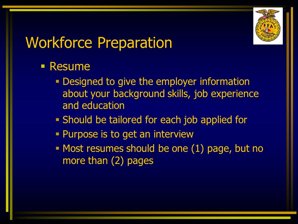 Workforce Preparation Resume Designed to give the employer information about your background skills, job experience and education Should be tailored f