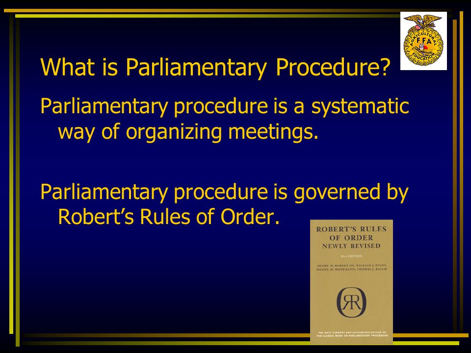 What is Parliamentary Procedure? Parliamentary procedure is a systematic way of organizing meetings. Parliamentary procedure is governed by Roberts Ru