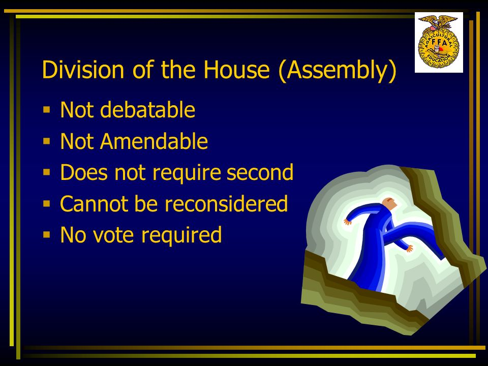 Division of the House (Assembly) Not debatable Not Amendable Does not require second Cannot be reconsidered No vote required