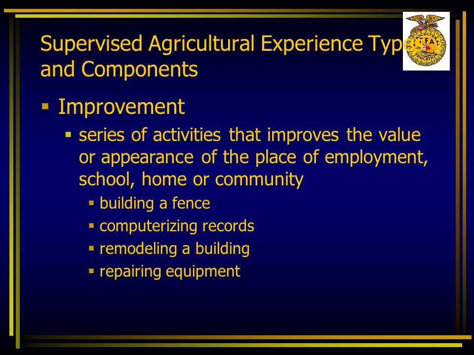 Supervised Agricultural Experience Types and Components Improvement series of activities that improves the value or appearance of the place of employm