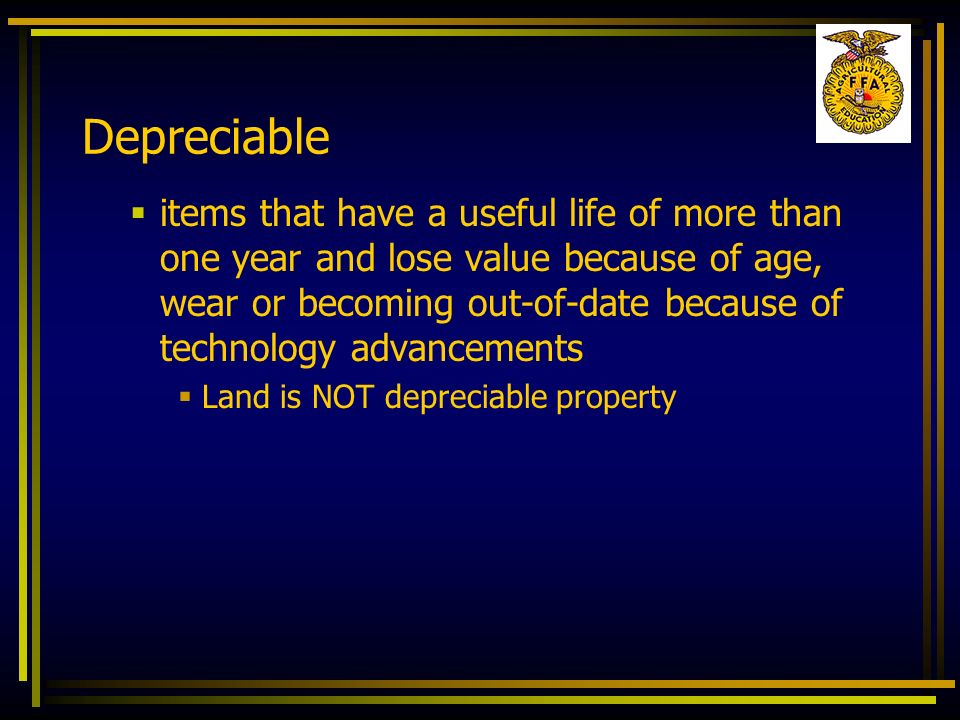 Depreciable items that have a useful life of more than one year and lose value because of age, wear or becoming out-of-date because of technology adva
