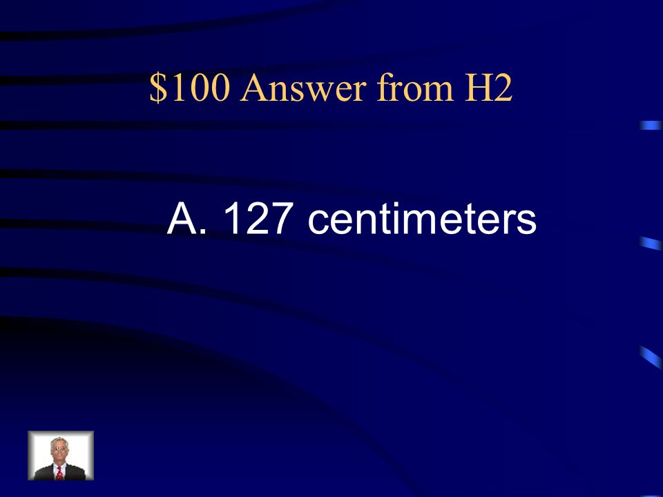 $100 Question from H2 Bills new bike is about 50 inches long. About how many centimeters is this? A. 127 centimeters B. 90 centimeters C. 20 centimete