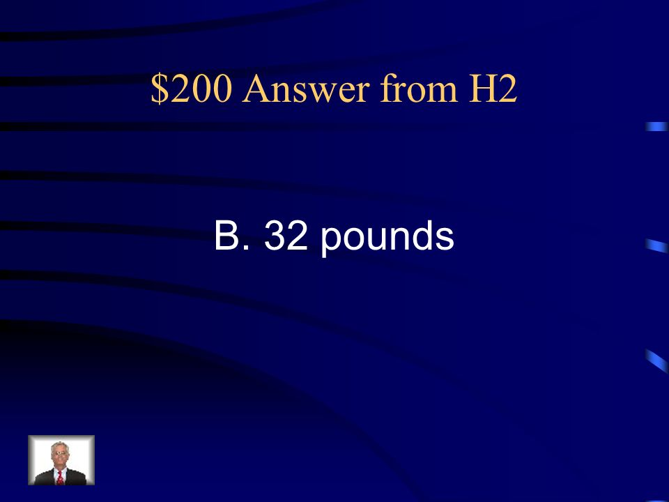 $200 Question from H2 Henry carried a bag of sand that weighed about 15 kilograms. About how many pounds is this? A. 20 pounds B. 32 pounds C. 7 pound