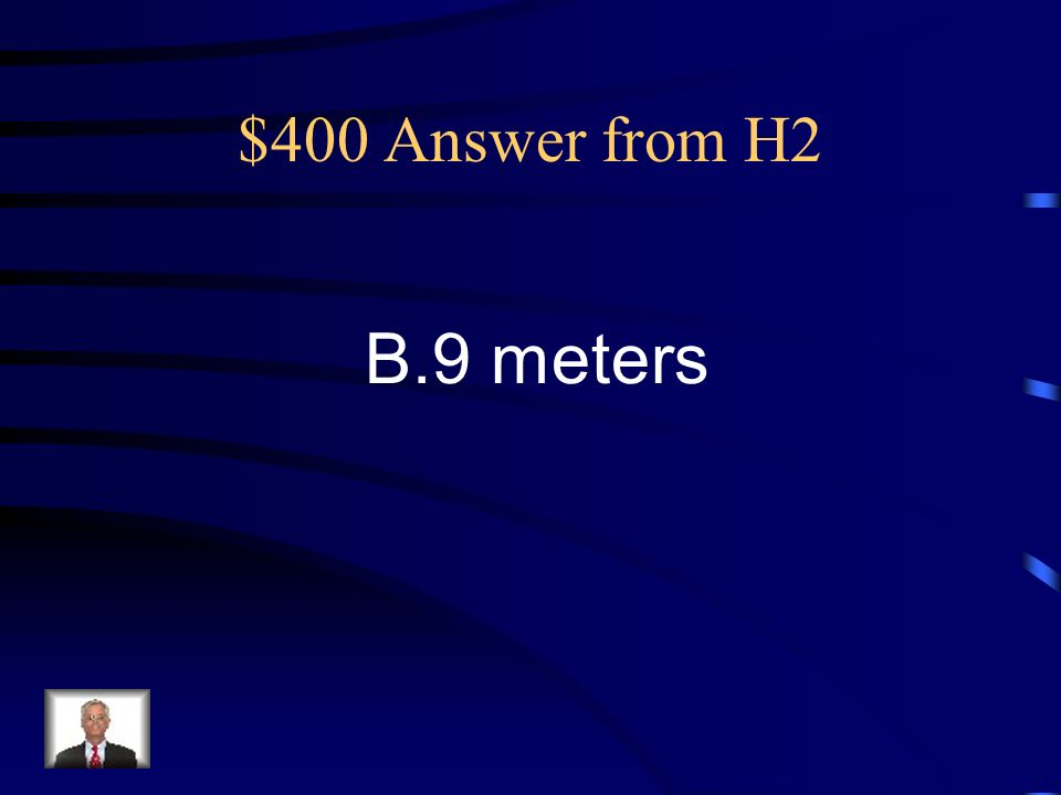 $400 Question from H2 The measurement to Sallys living room was about 10 yards. About how many meters is this? A.4 meters B.9 meters C.14 meters D.22
