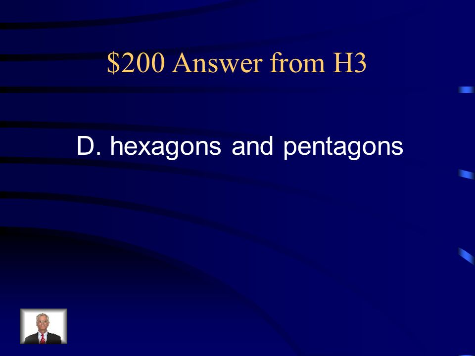 $200 Question from H3 How would these figures be described? A. hexagons and octagons B. pentagons and quadrilaterals C. parallelograms and octagons D.