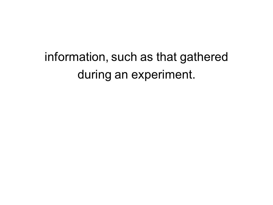 information, such as that gathered during an experiment.