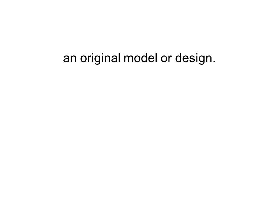 an original model or design.