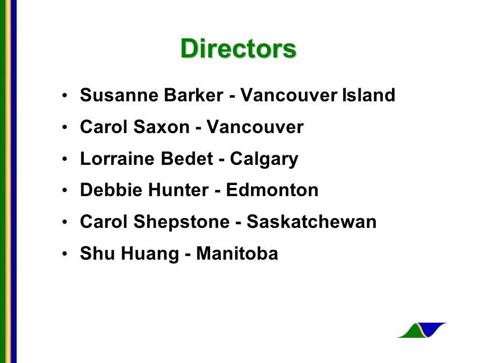 Directors Susanne Barker - Vancouver Island Carol Saxon - Vancouver Lorraine Bedet - Calgary Debbie Hunter - Edmonton Carol Shepstone - Saskatchewan Shu Huang - Manitoba