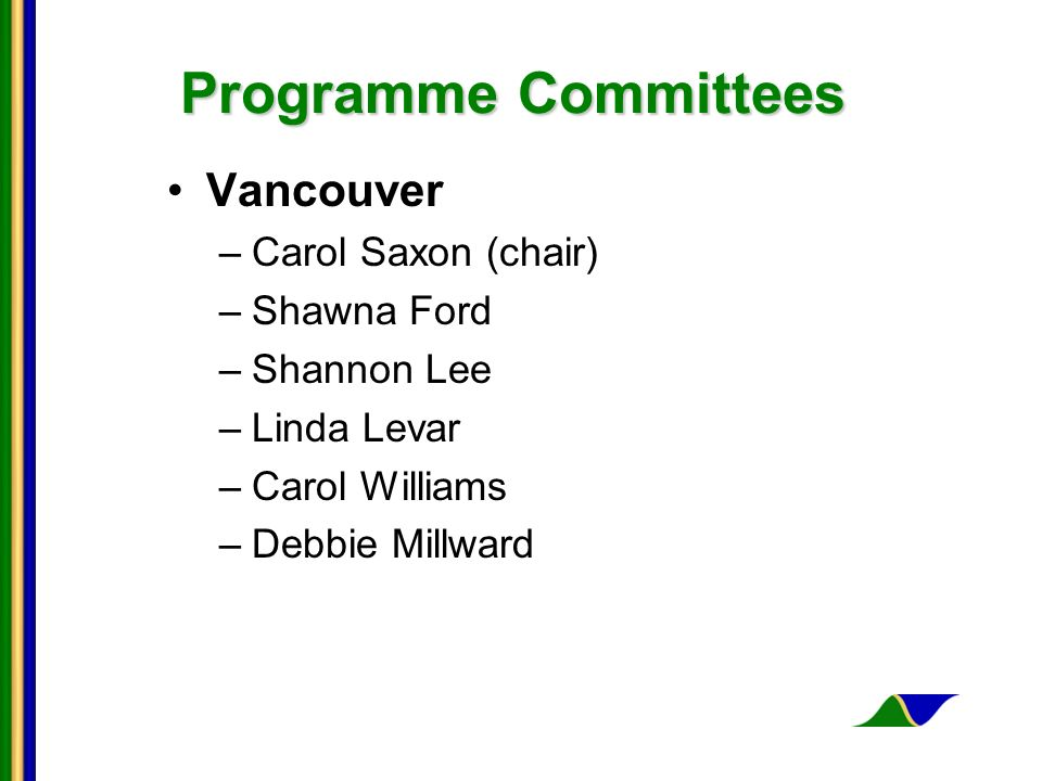 Programme Committees Vancouver –Carol Saxon (chair) –Shawna Ford –Shannon Lee –Linda Levar –Carol Williams –Debbie Millward