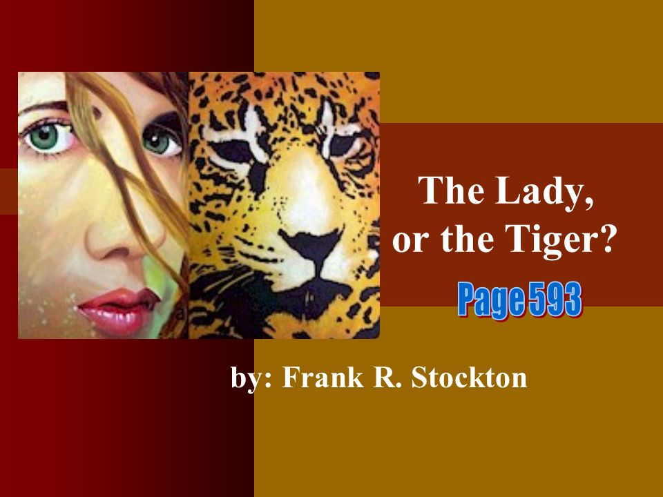The Lady, or the Tiger by: Frank R. Stockton
