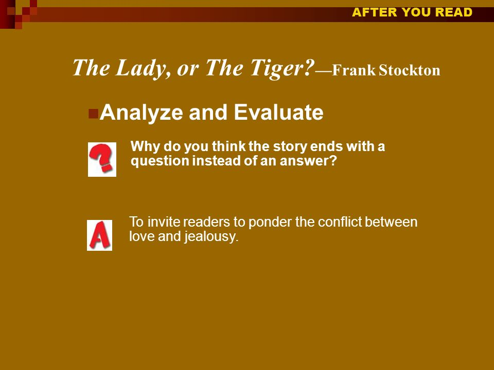 AFTER YOU READ The Lady, or The Tiger.