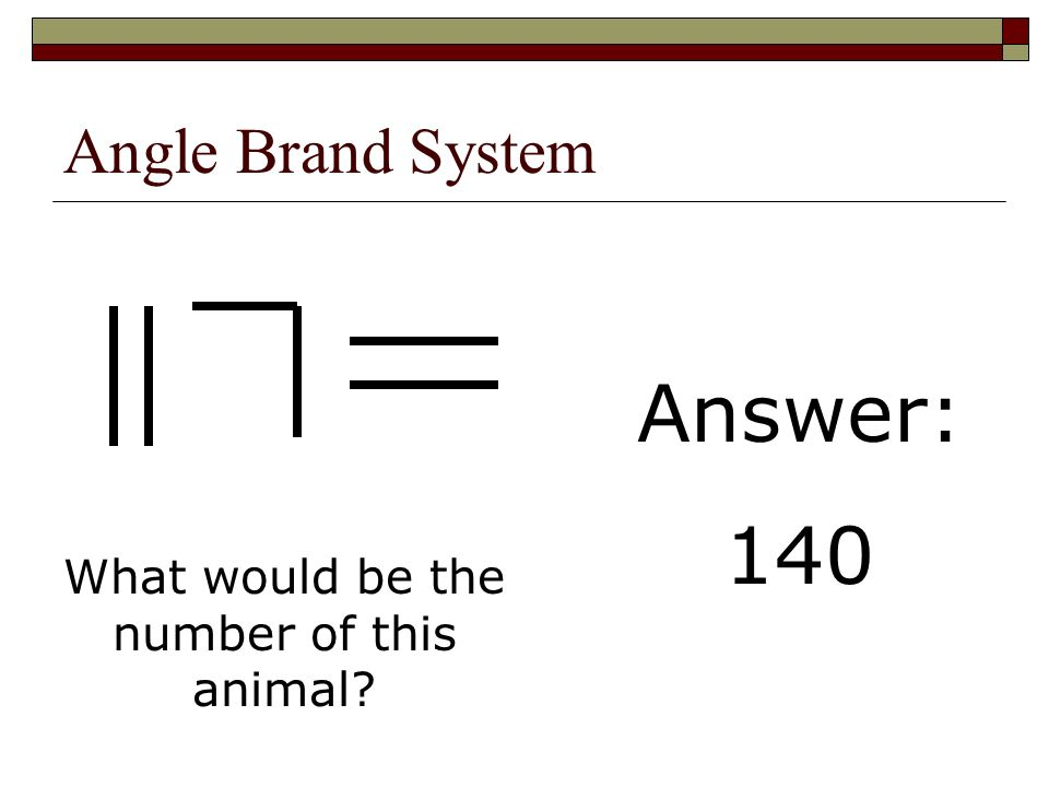 Angle Brand System What would be the number of this animal? Answer: 140
