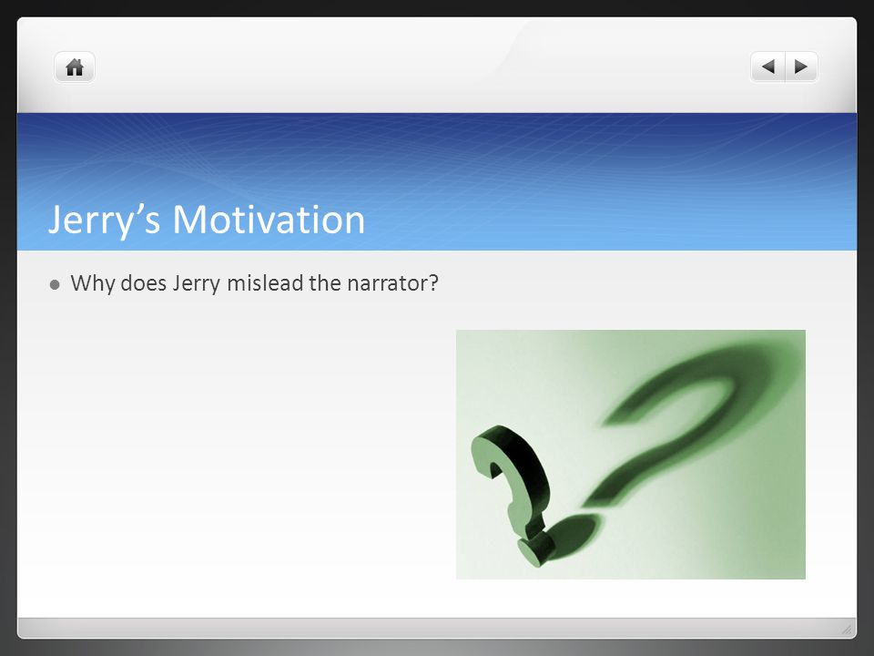 Jerrys Motivation Why does Jerry mislead the narrator?
