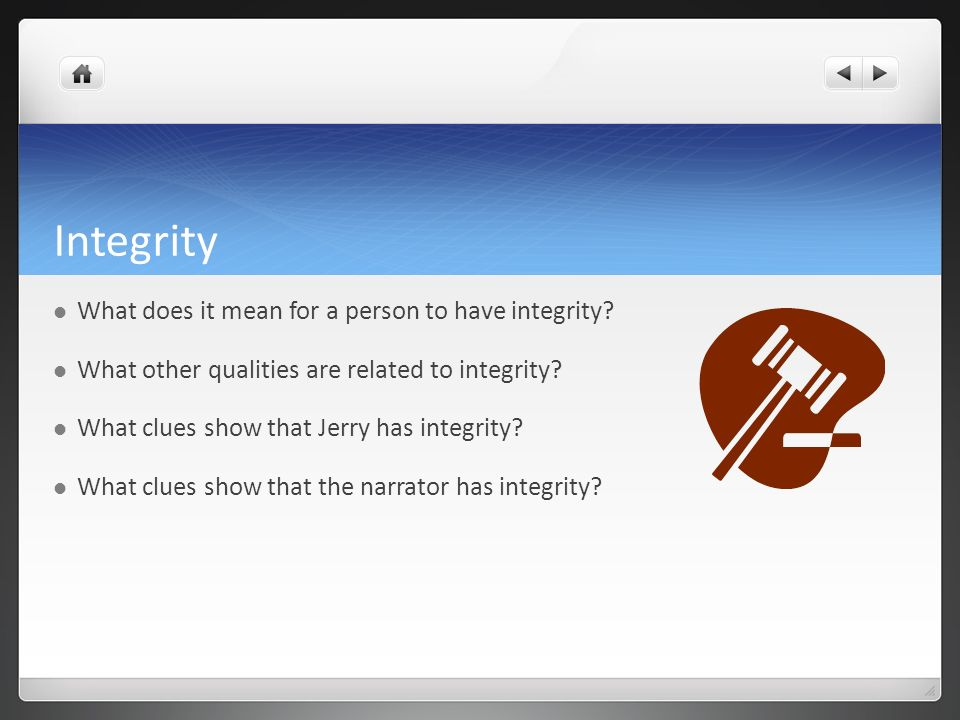 Integrity What does it mean for a person to have integrity? What other qualities are related to integrity? What clues show that Jerry has integrity? W