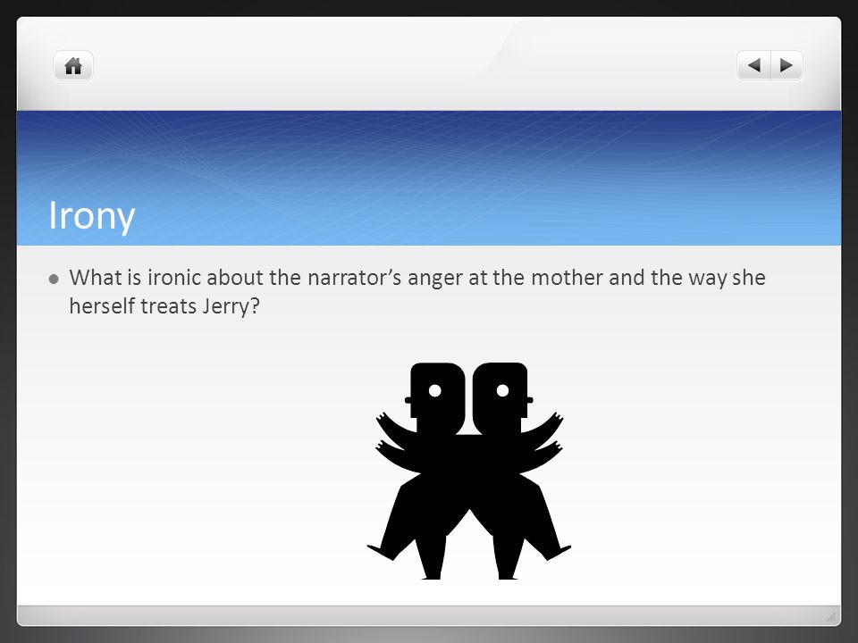 Irony What is ironic about the narrators anger at the mother and the way she herself treats Jerry?