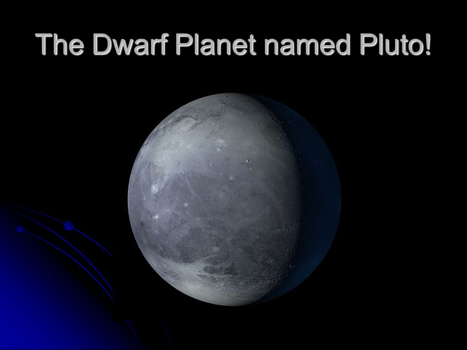 The Dwarf Planet named Pluto!