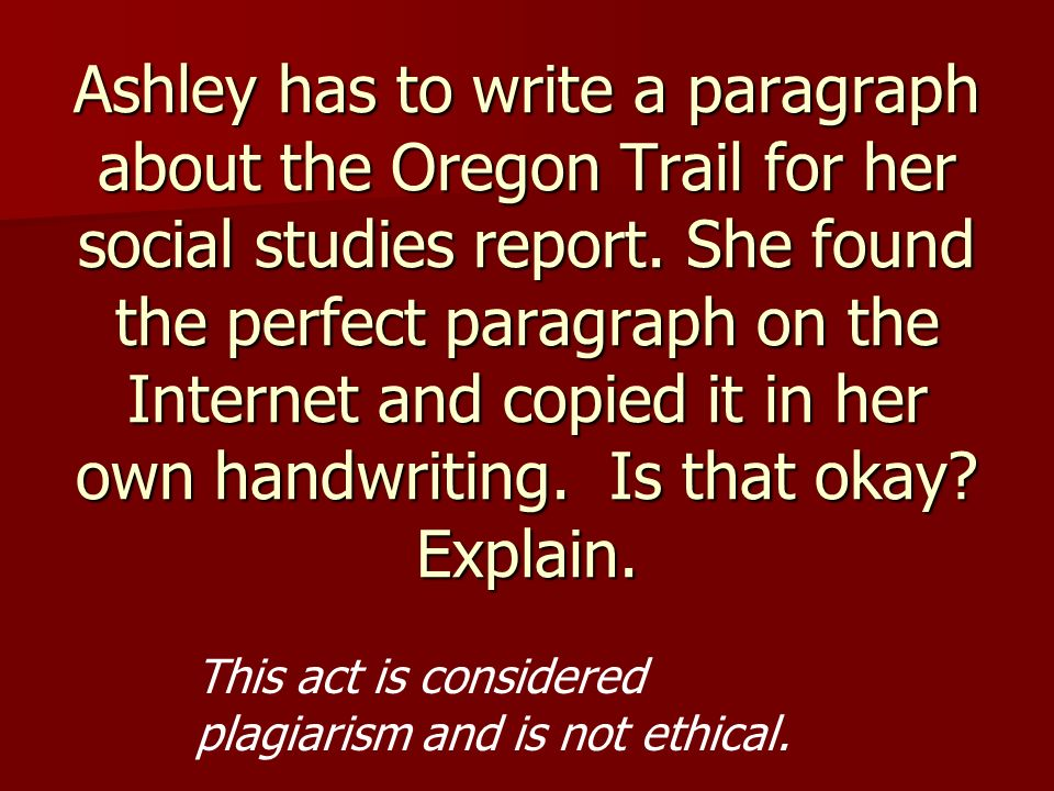 Ashley has to write a paragraph about the Oregon Trail for her social studies report.
