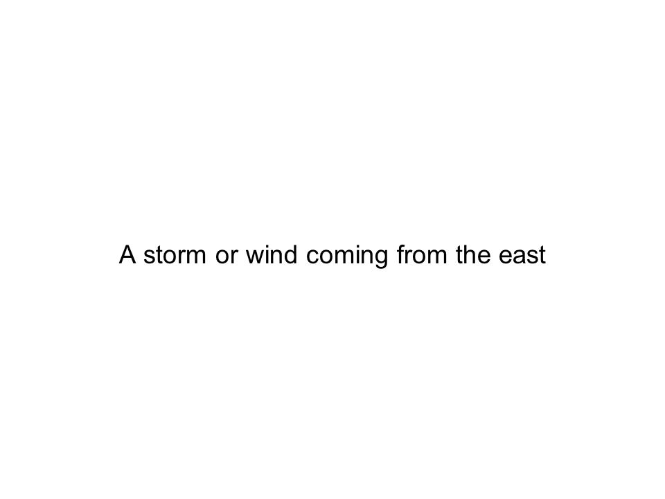 A storm or wind coming from the east