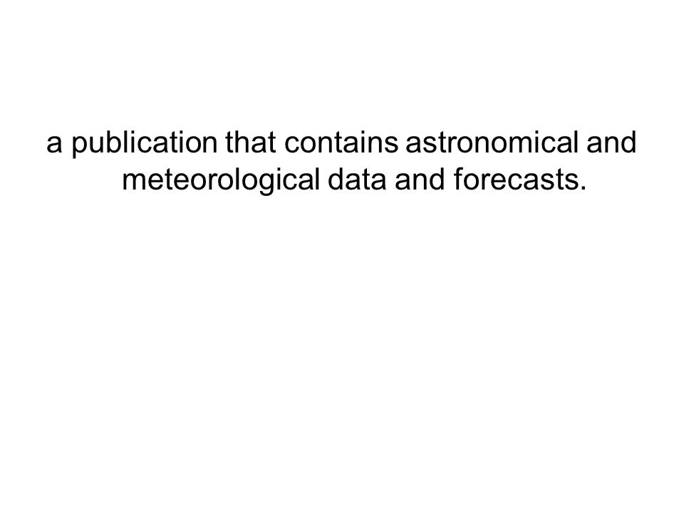 a publication that contains astronomical and meteorological data and forecasts.
