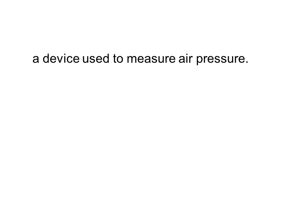 a device used to measure air pressure.