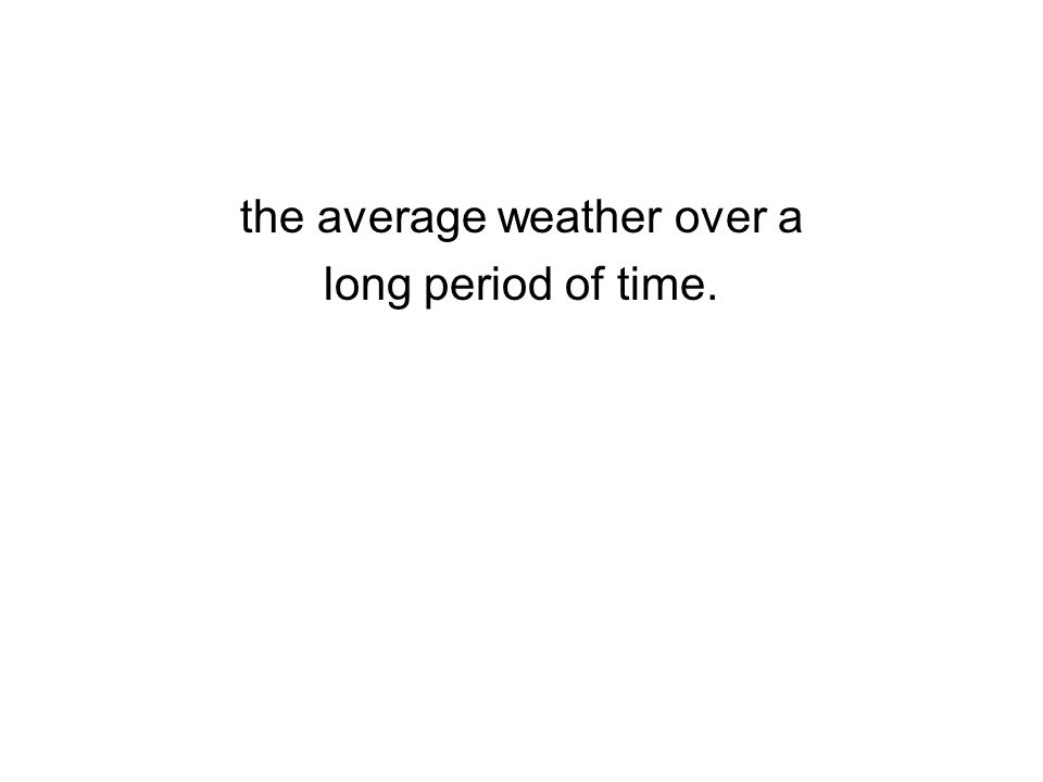 the average weather over a long period of time.