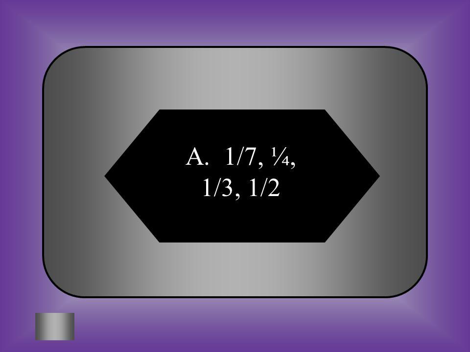 A:B: 1/7, ¼, 1/3, ½ ½, 1/8.