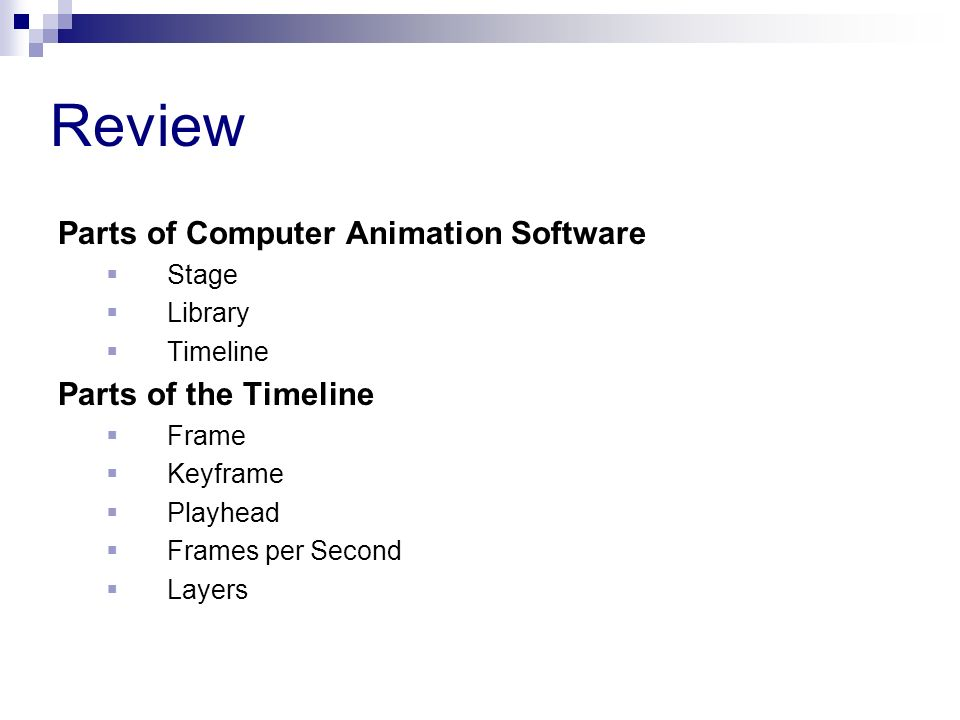 Review Parts of Computer Animation Software Stage Library Timeline Parts of the Timeline Frame Keyframe Playhead Frames per Second Layers