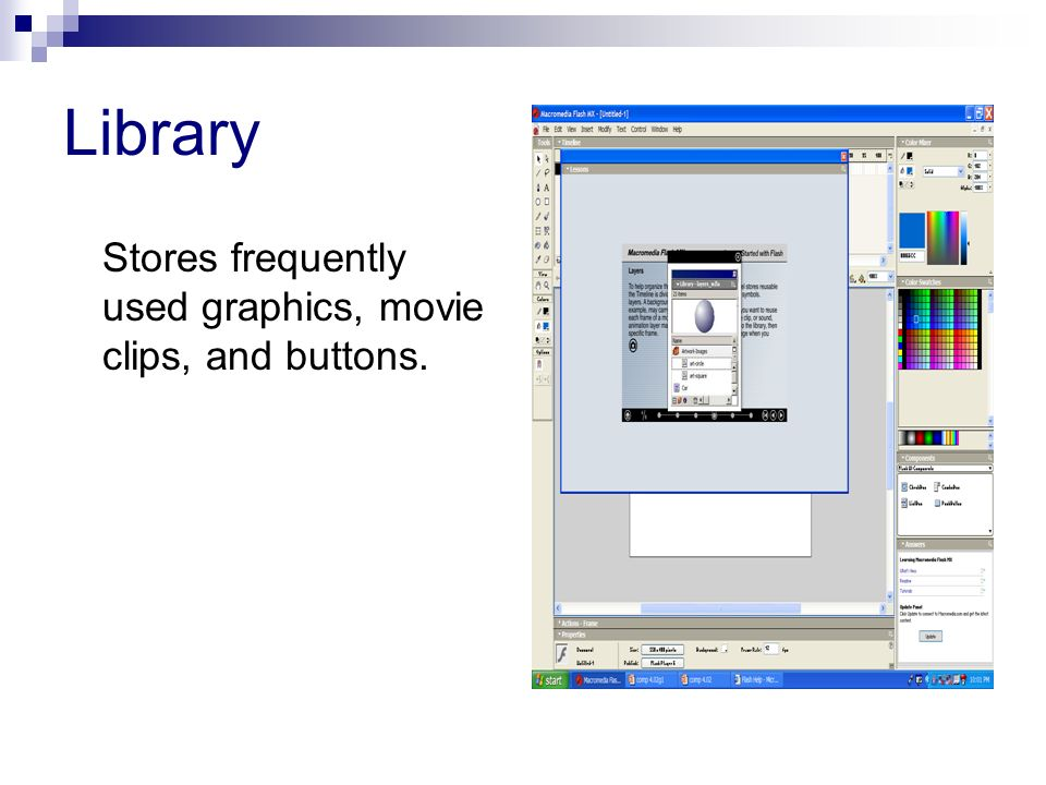 Library Stores frequently used graphics, movie clips, and buttons.