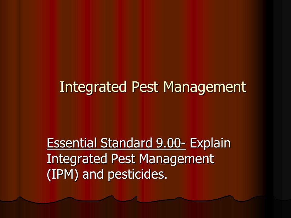 Integrated Pest Management Essential Standard 9.00- Explain Integrated Pest Management (IPM) and pesticides.