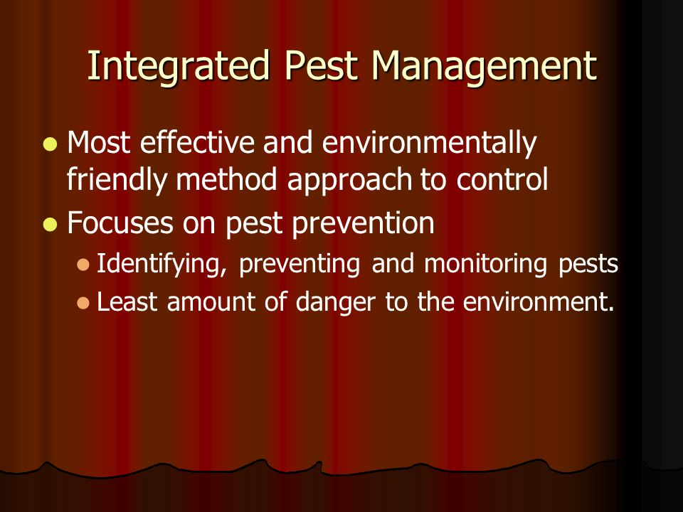 Integrated Pest Management Most effective and environmentally friendly method approach to control Focuses on pest prevention Identifying, preventing a