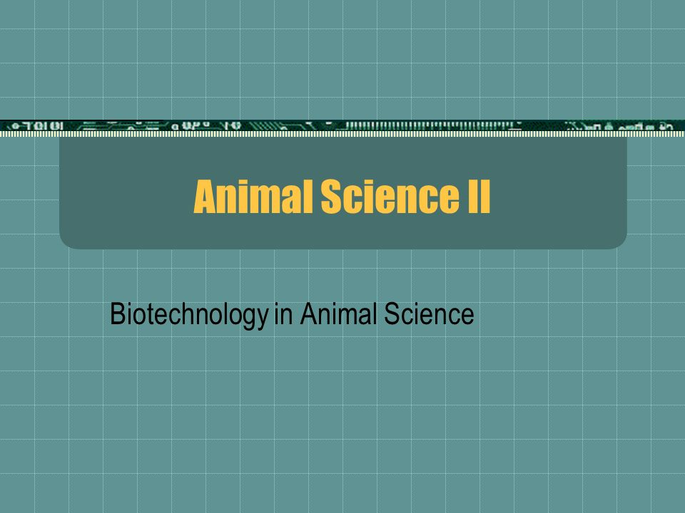 Animal Science II Biotechnology in Animal Science