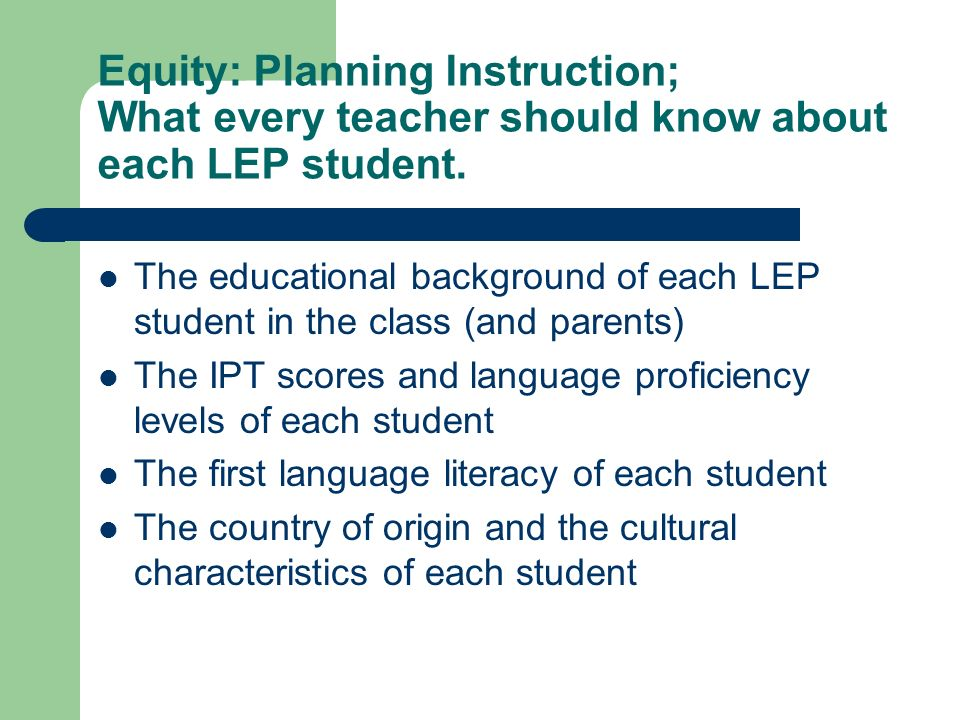Equity: Planning Instruction; What every teacher should know about each LEP student.
